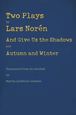 Two Plays: And Give Us the Shadows and Autumn and Winter by Lars Noren