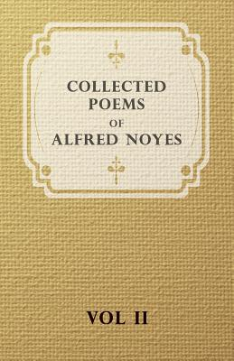 Collected Poems of Alfred Noyes - Vol. II - Drake, the Enchanted Island, New Poems by Alfred Noyes