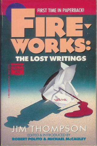 Fireworks: The Lost Writings by Robert Polito, Jim Thompson