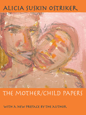 The Mother/Child Papers: With a New Preface by the Author by Alicia Ostriker