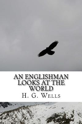 An Englishman Looks at the World by H. G. Wells