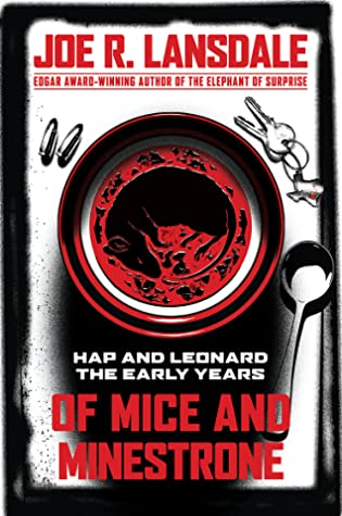 Of Mice and Minestrone: Hap and Leonard, The Early Years by Kathleen Kent, Kasey Lansdale, Joe R. Lansdale