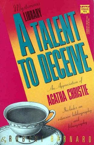 A Talent to Deceive: An Appreciation of Agatha Christie by Robert Barnard