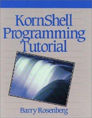 Kornshell Programming Tutorial by Barry Rosenberg