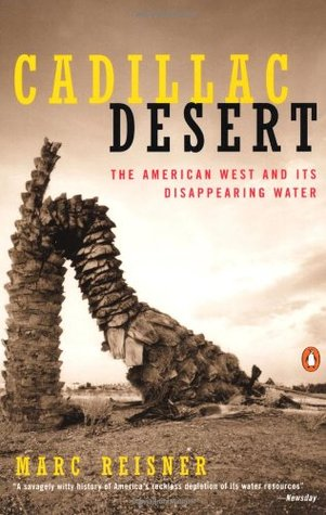 Cadillac Desert: The American West and Its Disappearing Water by Marc Reisner