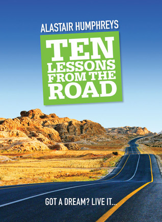 Ten Lessons from the Road by Alastair Humphreys
