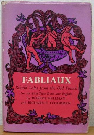 Fabliaux: Ribald Tales from the Old French by Gautier le Leu, Jean Bodel, Jean de Condé, Ashley Bryan, Eustache d'Amiens, Robert Hellman, Marie de France, Richard O'Gorman, Garin
