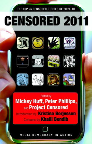 Censored 2011: The Top 25 Censored Stories of 2009#10 by Khalil Bendib, Project Censored, Kristina Borjesson, Mickey Huff, Peter Phillips