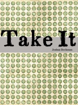 Take It by Joshua Beckman