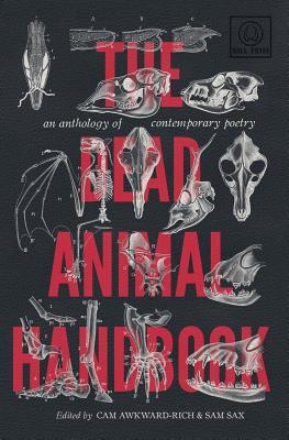 The Dead Animal Handbook: An Anthology of Contemporary Poetry by Sam Sax, Cameron Awkward-Rich