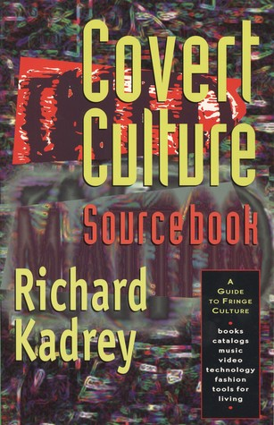 Covert Culture Sourcebook by Joseph Matheny, Richard Kadrey