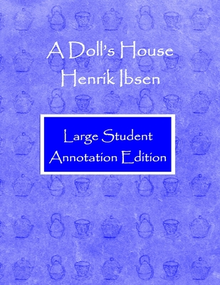 A Doll's House: Large Student Annotation Edition: Formatted with wide spacing and margins and extra pages between scenes for your own by Henrik Ibsen