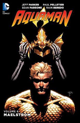 Aquaman, Volume 6: Maelstrom by Sean Parsons, Paul Pelletier, Jeff Parker
