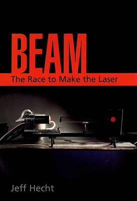 Beam: The Race to Make the Laser by Jeff Hecht