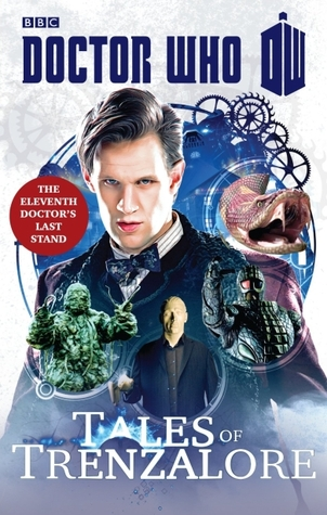 Doctor Who: Tales of Trenzalore: The Eleventh Doctor's Last Stand by Mark Morris, George Mann, Justin Richards, Paul Finch