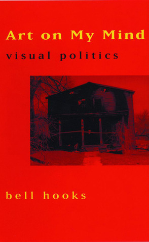 Art on My Mind: Visual Politics by bell hooks