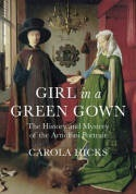 Girl in a Green Gown: The History and Mystery of the Arnolfini Portrait by Gary Hicks, Carola Hicks, Grayson Perry