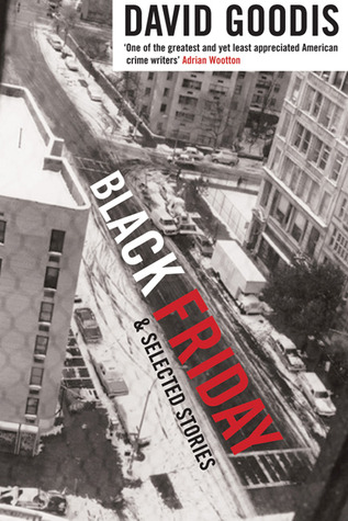Black Friday and Selected Stories by David Goodis, Adrian Wootton