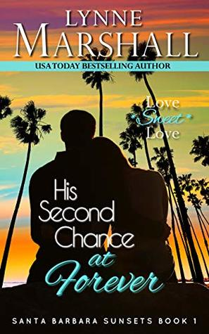 His Second Chance at Forever (Santa Barbara Sunsets Book One) by Lynne Marshall