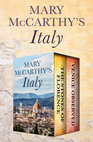 Mary McCarthy's Italy: The Stones of Florence and Venice Observed by Mary McCarthy