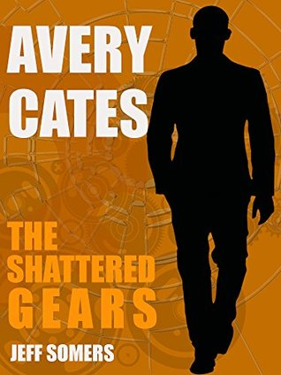 Avery Cates: The Shattered Gears by Jeff Somers