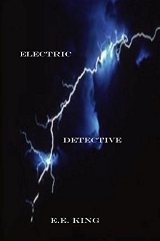 Electric Detective (Eddie Evers Electric Detective, #1) by E.E. King
