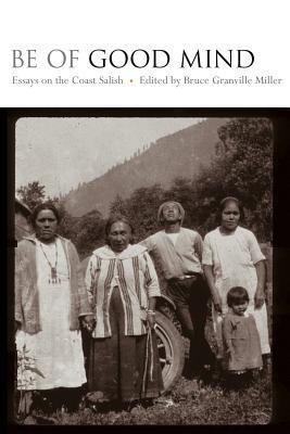 Be of Good Mind: Essays on the Coast Salish by