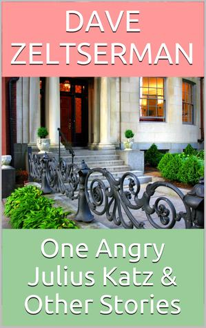 One Angry Julius Katz and Other Stories by Dave Zeltserman