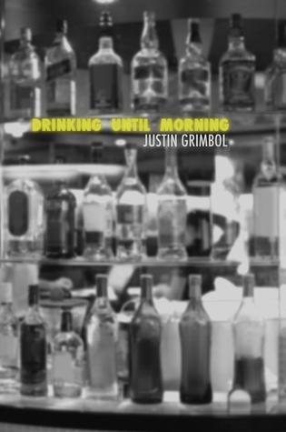 Drinking Until Morning by Justin Grimbol