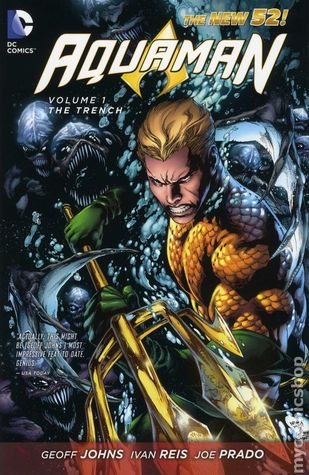 Aquaman, Volume 1: The Trench by Jo Prado, Geoff Johns, Ivan Reis