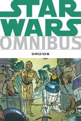 Star Wars Omnibus: Droids by Dan Thorsland, Ryder Windham, Jan Strnad, Anthony Daniels, Brian Daley, Bill Hughes, Igor Kordey, Andy Mushynsky, Ian Gibson