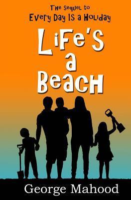 Life's a Beach by George Mahood