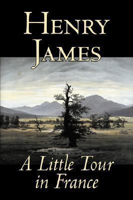 A Little Tour in France by Henry James, Fiction, Classics, Literary by Henry James