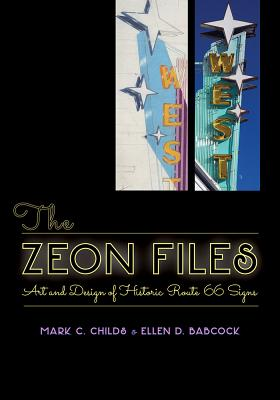 The Zeon Files: Art and Design of Historic Route 66 Signs by Mark C. Childs, Ellen D. Babcock