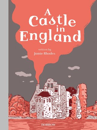 A Castle in England by Jamie Rhodes, Isaac Lenkiewicz, Will Exley, Isabel Greenberg, Becky Palmer, Briony May Smith