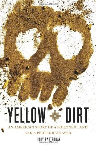 Yellow Dirt: An American Story of a Poisoned Land and a People Betrayed by Judy Pasternak