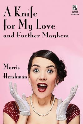 A Knife for My Love and Further Mayhem / Silent Treatment and Other Stories (Wildside Mystery Double #14) by Morris Hershman