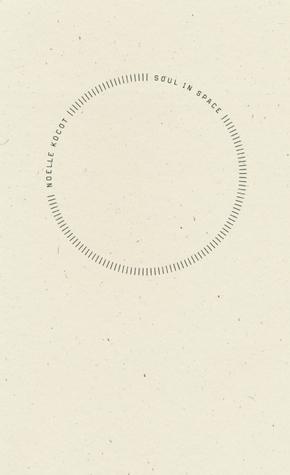 Soul in Space by Noelle Kocot