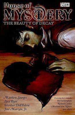 House of Mystery, Volume 4: The Beauty of Decay by Werther Dell'Edera, José Marzán Jr., Luca Rossi, Bill Willingham, Richard Corben, Matthew Sturges, Michael Wm. Kaluta