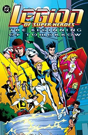 Legion of Super-Heroes: The Beginning of Tomorrow by Tom McCraw, Brian Apthorp, Stuart Immonen, Mark Waid, Jeff Moy, Lee Moder, Yancey Labat, Scott Benefiel, Tom Peyer