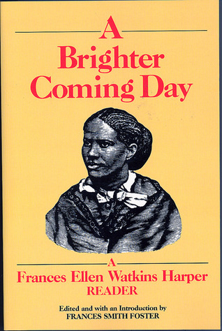 A Brighter Coming Day: A Frances Ellen Watkins Harper Reader by Frances Ellen Watkins Harper, Frances Smith Foster