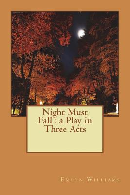 Night Must Fall: a Play in Three Acts by Emlyn Williams