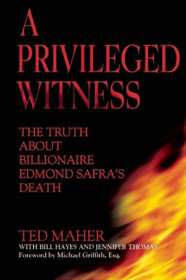 A Privileged Witness: The Truth About Billionaire Edmond Safra's Death by Ted Maher, Bill Hayes, Jennifer D. Thomas, Esq., Michael Griffith