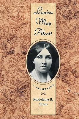 Louisa May Alcott: A Biography: With an Introduction to the New Edition by Madeleine B. Stern