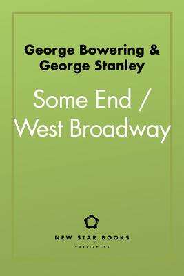 Some End / West Broadway by George Bowering, George Stanley
