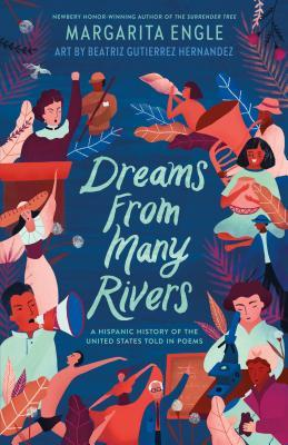 Dreams from Many Rivers: A Hispanic History of the United States Told in Poems by Beatriz Gutierrez Hernandez, Margarita Engle