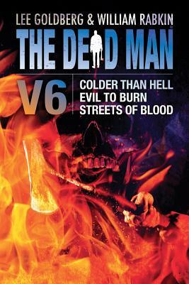 The Dead Man Vol 6: Colder Than Hell, Evil to Burn, and Streets of Blood by Anthony Neil Smith, Lisa Klink, Lee Goldberg, William Rabkin, Barry Napier