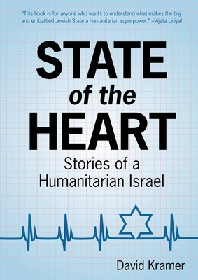 State of the Heart: Stories of a Humanitarian Israel by David Kramer