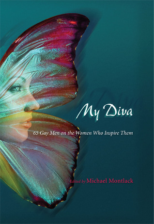My Diva: 65 Gay Men on the Women Who Inspire Them by Michael Montlack, Vince A. Liaguno