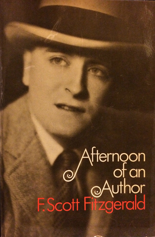 Afternoon of an Author: A Selection of Uncollected Stories and Essays by F. Scott Fitzgerald
